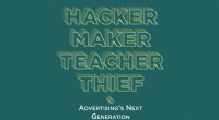 Get Your Copy Of Hacker, Maker, Teacher, Thief: Advertising's Next Generation